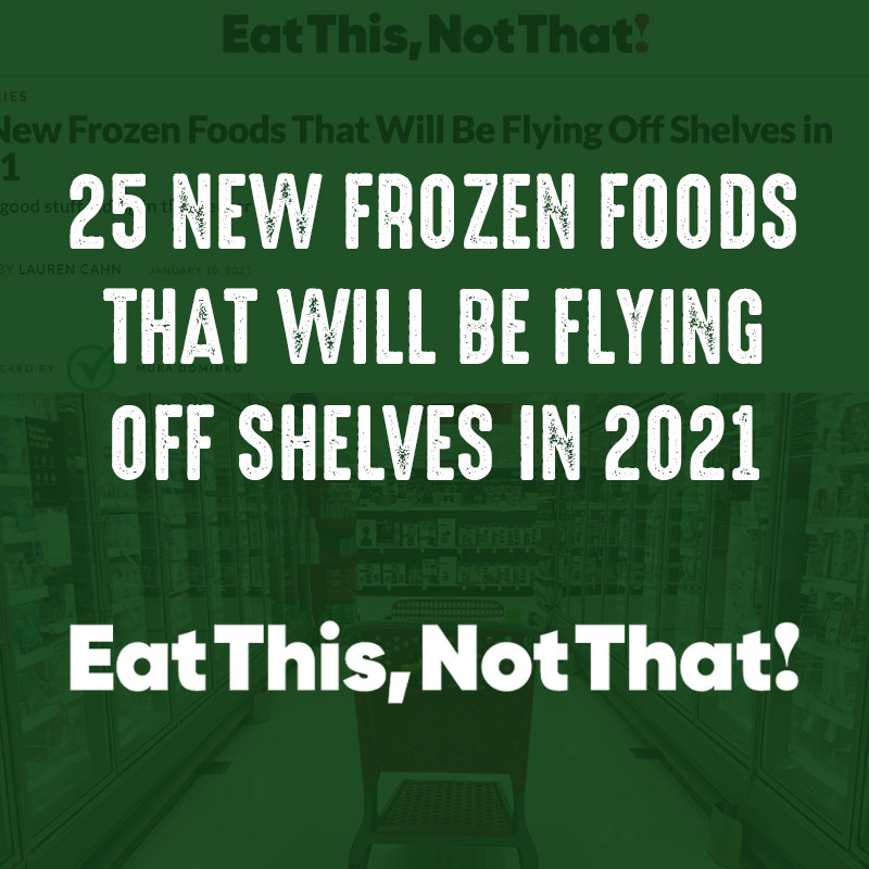 25 New Frozen Foods That Will Be Flying Off Shelves in 2021